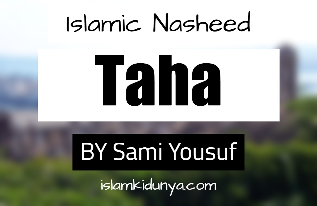 Taha - By Sami Yousuf (Nasheed Lyrics)