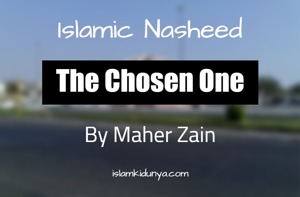 The Chosen One - Maher Zain (Nasheed Lyrics)