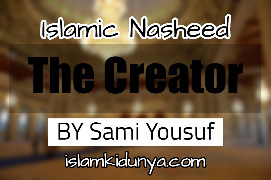 The Creator - Sami Yousuf (Nasheed Lyrics)
