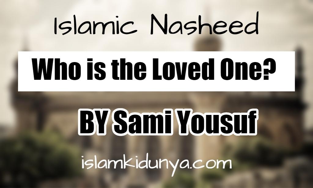 Who is the Loved One? - Sami Yousuf (Nasheed Lyrics)