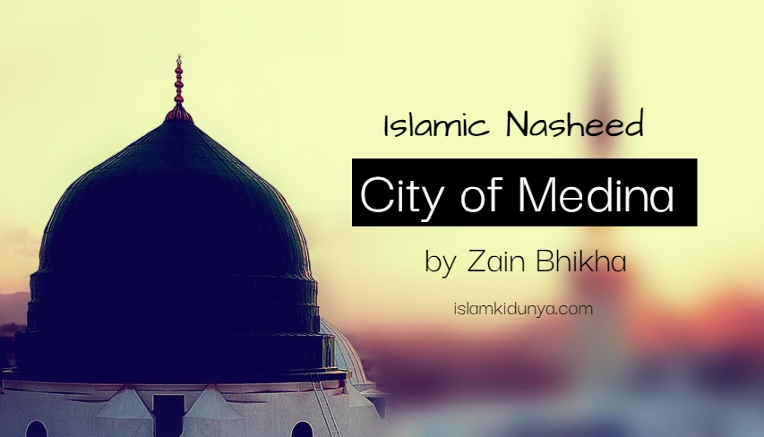 City of Medina - By Zain Bhikha (Nasheed Lyrics)