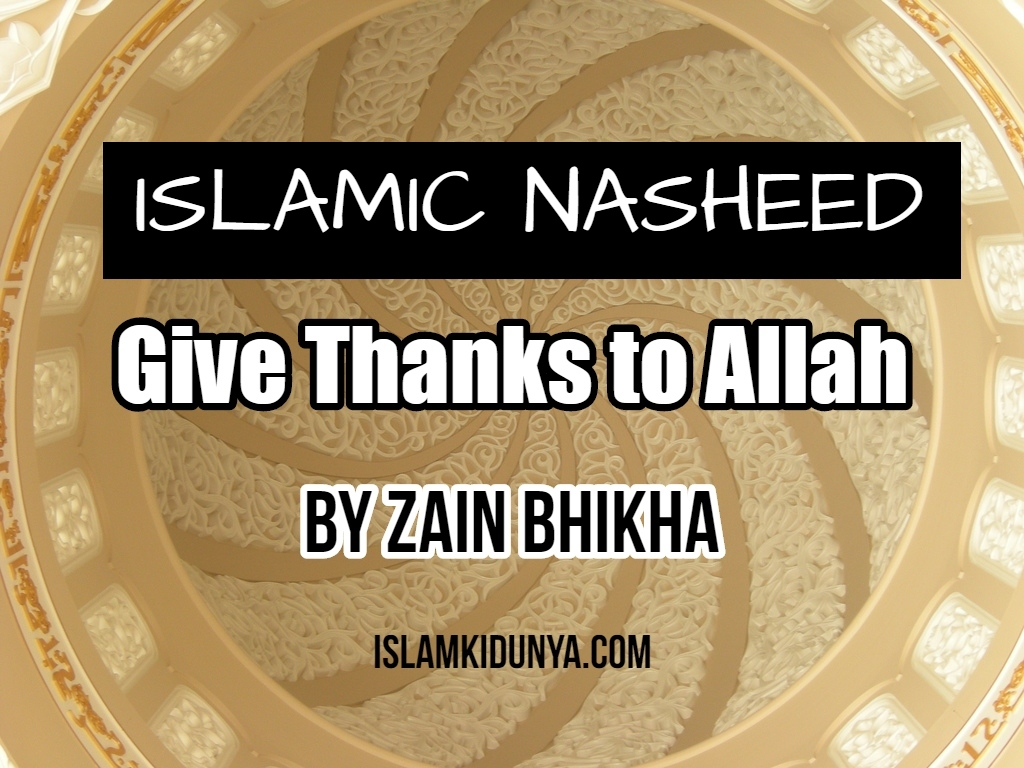 Give Thanks to Allah - By Zain Bhikha (Lyrics)