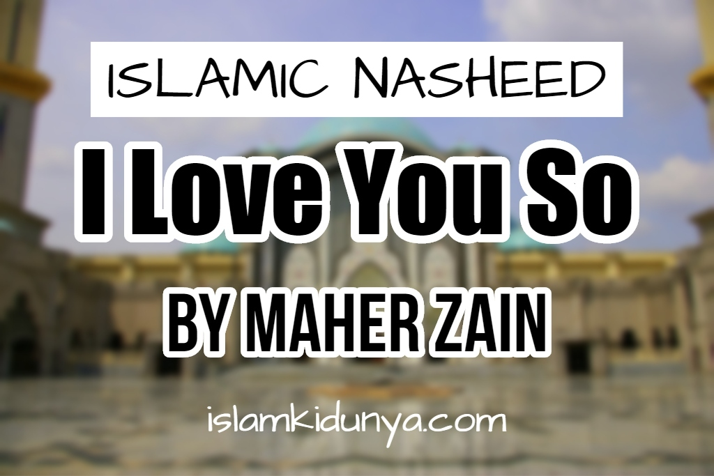 I Love You So - Maher Zain (Nasheed Lyrics)