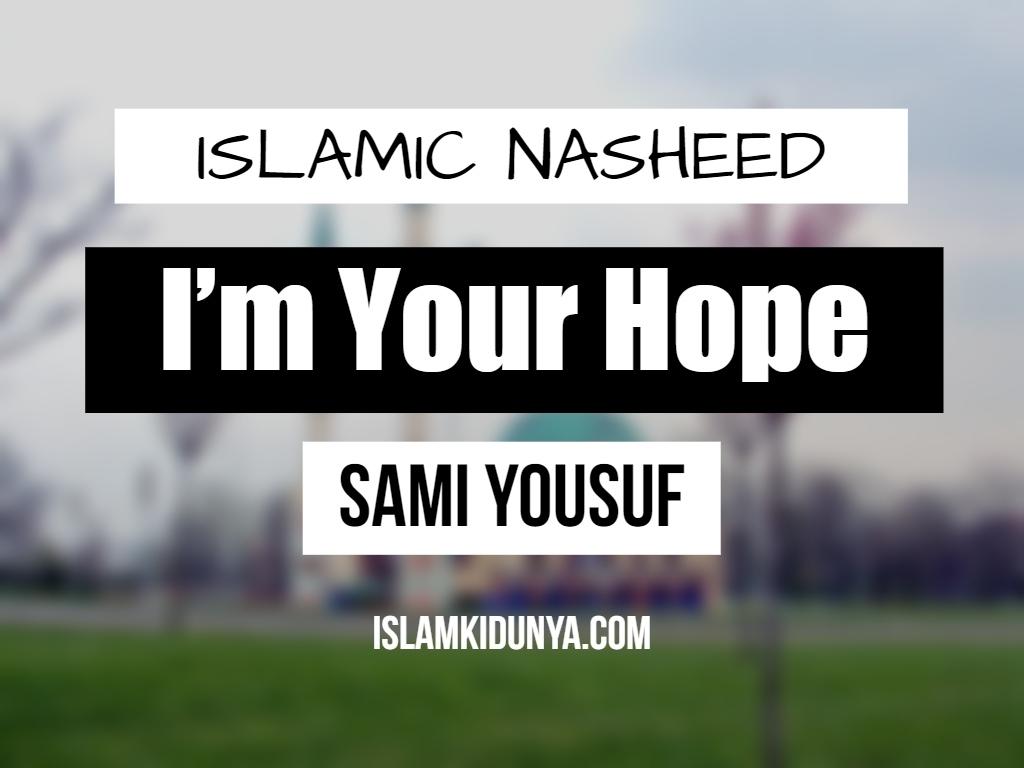 I'm Your Hope - Sami Yousuf (Nasheed Lyrics)
