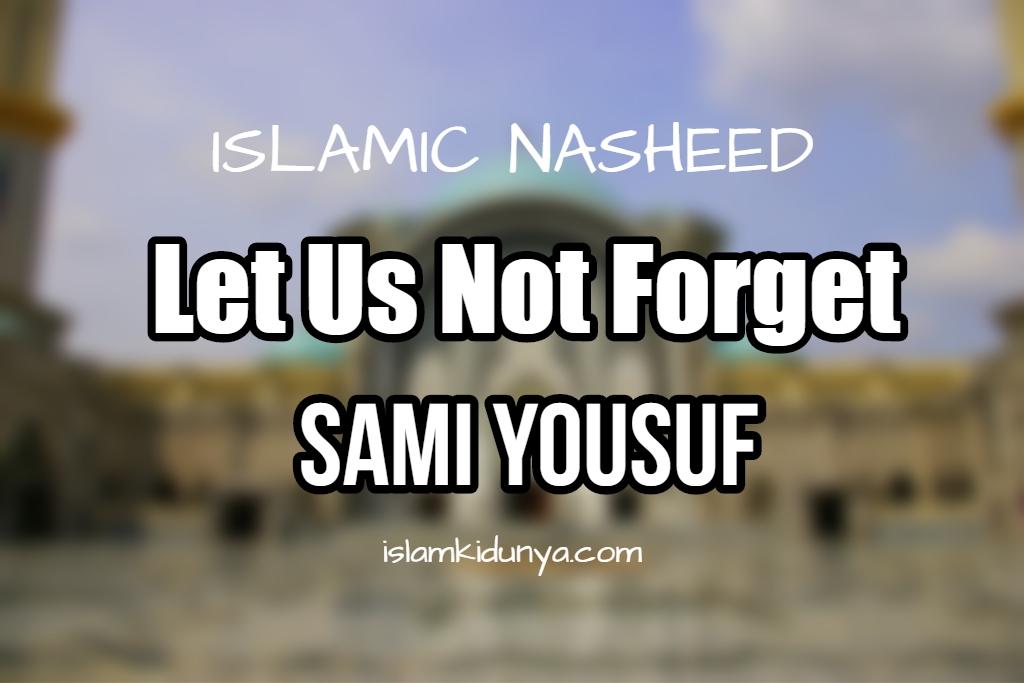 Sami Yousuf (Lyrics) - Let Us Not Forget