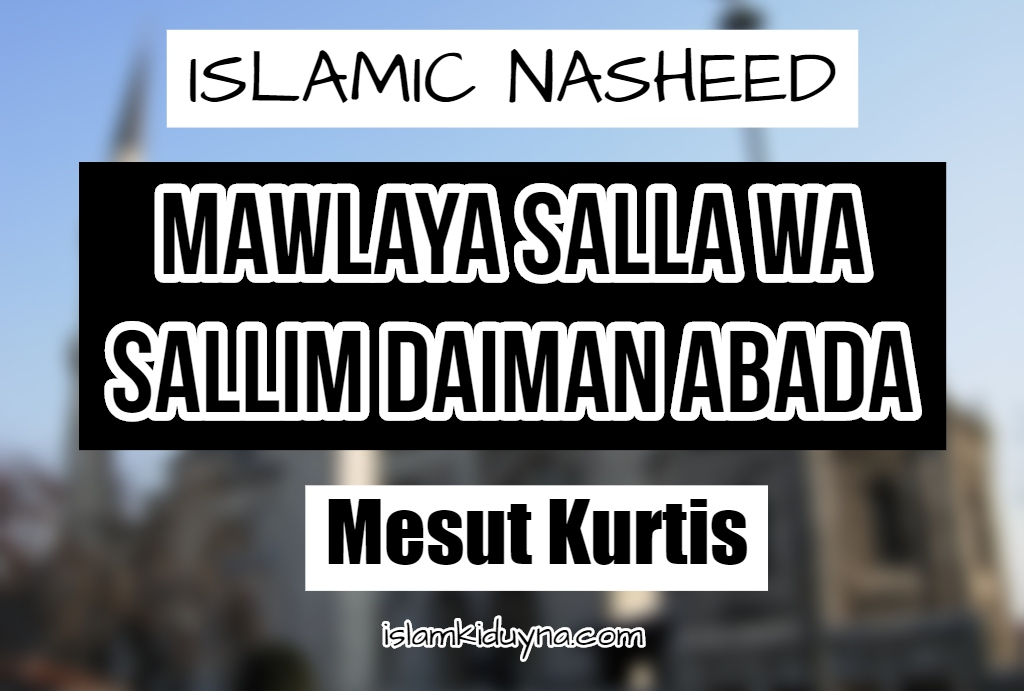 Mawlaya Salla Wa Sallim Daiman Abada - Mesut Kurtis (Lyrics in English)