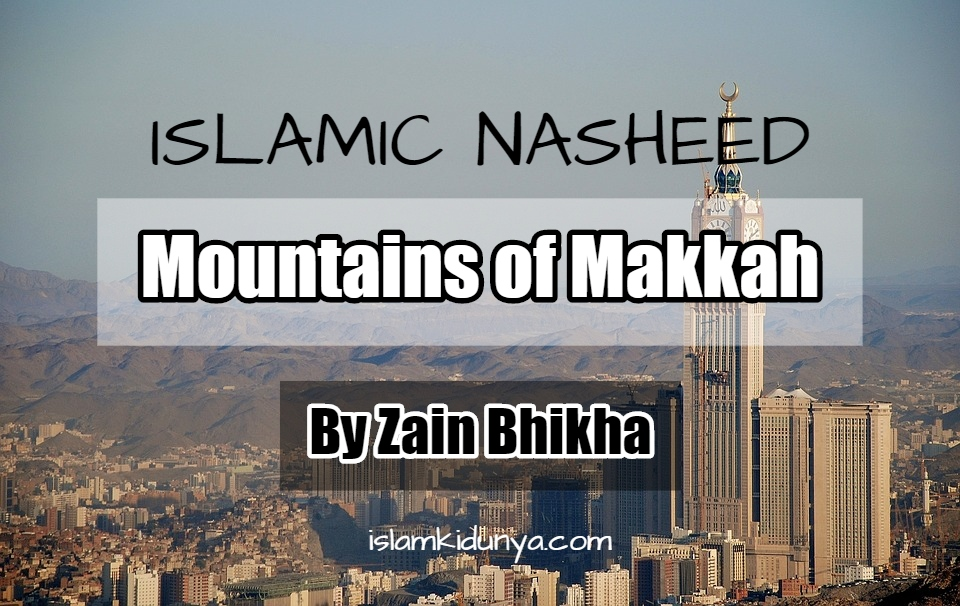 Mountains of Makkah - By Zain Bhikha (Nasheed Lyrics)