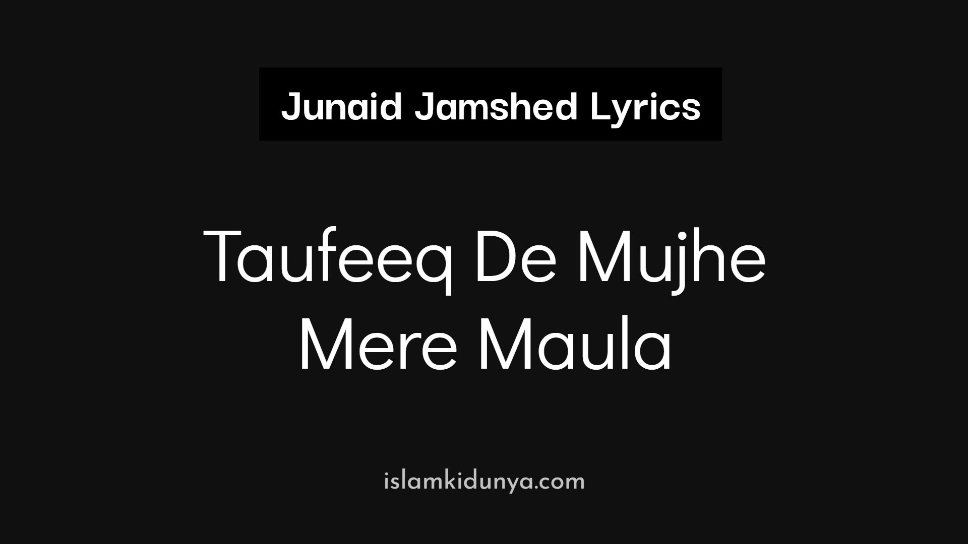 Taufeeq De Mujhe Mere Maula - Junaid Jamshed (Lyrics)